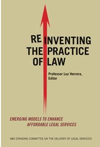 Reinventing the Practice of Law : Emerging Models to Enhance Affordable Legal Services / Luz Herrera / KF 336 .R47 2014
