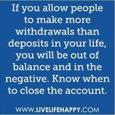 Who makes your withdrawals and deposits?