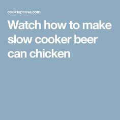 Watch how to make slow cooker beer can chicken