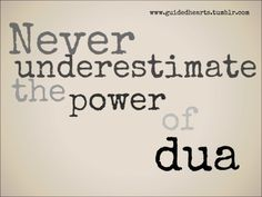 Never under estimate the power of Dua