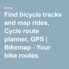 Find bicycle tracks and map rides, Cycle route planner, GPS | Bikemap - Your bike routes