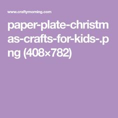 paper-plate-christmas-crafts-for-kids-.png (408×782)