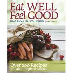 Eat WELL Feel GOOD Practical Paleo Living: Diane Frampton: 9780578083421: Amazon.com: Books