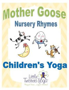 Love this! Mother Goose YOGA! Rhymes and Songs tied to Kid-Friendly Yoga