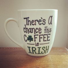There's+a+chance+this+coffee+is+irish+by+sarahmarie28+on+Etsy,+$13.00