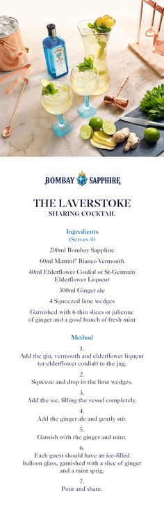 The Laverstoke | A step-by-step guide to creating a Bombay Sapphire Laverstoke Sharing Cocktail | 200ml Bombay Sapphire | 60ml Martini Bianco Vermouth | 40ml Elderflower Cordial or St-Germain Elderflower Liquer | 300ml Ginger ale | 4 Squeezed lime wedges | 6 thin slices of ginger and a good bunch of mint to garnish