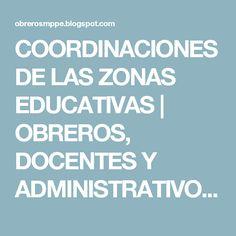 COORDINACIONES DE LAS ZONAS EDUCATIVAS           |            OBREROS, DOCENTES Y ADMINISTRATIVOS MPPE