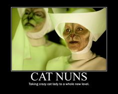 """In 1844, in a case of mass hysteria, a convent of nuns began """"meowing"""" together everyday for several hours. Eventually the neighbours complained and soldiers threatened to whip the nuns until they stopped meowing. (news.discovery.com)"""