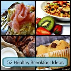52 Healthy Breakfast Ideas! Ok, I really don't like breakfast foods. Not my cup of tea. Usually just too bland. But I LOVE these recipes and can't wait to try them!