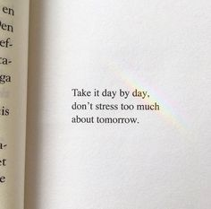 """Take it day by day. Don't stress too much about tomorrow."" Source by katiekosocial The post 25 Great Quotes of Wisdom and Intellect – Motivational Quotes appeared first on Quotes Pin. Poetry Quotes, Wisdom Quotes, Book Quotes, Words Quotes, Wise Words, Quotes To Live By, Sayings, Quotes Of Life, Quotes Quotes"
