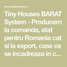 """Tiny Houses BARAT System - Producem la comanda, atat pentru Romania cat si la export, case ce se incadreaza in categoria """"tiny house"""", mici locuinte pe roti din lemn pentru oameni liberi, fara autorizatie de construire si fundatie, casute mobile ecologice dotate cu tot confortul necesar la preturi accesibile Tiny House, Houses, Tiny Houses"""