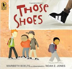 "This story, Those Shoes helps show that not everyone gets to have the newest ""thing"" and there is a big difference between ""want"" and ""need"". This book can lead to great discussions on acceptance - being friends with someone even if they don't have the newest ""thing"" and what it means to need something as apposed to wanting something."
