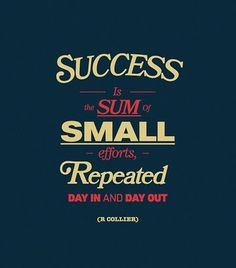Success is the sum of small efforts, repeated day in and day out. - R Collier Quotes Motivation) Now Quotes, Great Quotes, Quotes To Live By, Life Quotes, Status Quotes, Amazing Quotes, Living Quotes, Monday Quotes, Change Quotes