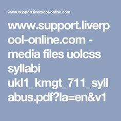www.support.liverpool-online.com - media files uolcss syllabi ukl1_kmgt_711_syllabus.pdf?la=en&v1