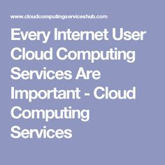 Every Internet User Cloud Computing Services Are Important - Cloud Computing Services #cloudcomputing #cloudcomputingservices #technology #programming #tech #cloudcomputingservices #computing #trends #latest #internet