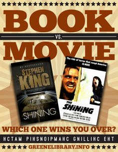 The Shining vs. The Shining. The book and the movie were two completely different stories. It was awful. The book was so amazing.
