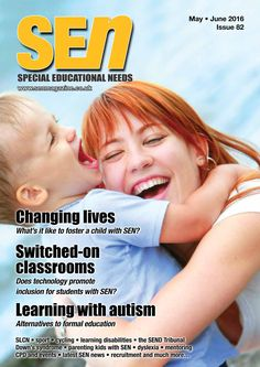SEN82 - May/Jne 2016 - This issue covers - Changing lives : What's it like to foster a child with SEN? Switched-on classrooms : Does technology promote inclusion for students with SEN? Learning with autism : Alternatives to formal education PLUS : SLCN, Sport, cycling, learning disabilities, the SEND Tribunal, Down's syndrome, parenting kids with SEN, mentoring, dyslexia and much more…