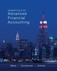 Essentials of Advanced Financial Accounting / Edition 1 by Richard Baker, Theodore Christensen, David Cottrell Download