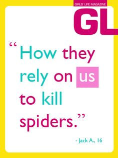 """""""How they rely on us to kill spiders."""" - Jack A., 16"""