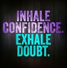 Inhale confidence. Exhale doubt. Confidence, self-confidence quotes and affirmations.