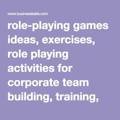 role-playing games ideas, exercises, role playing activities for corporate team building, training, management, motivation, and kids role play activities