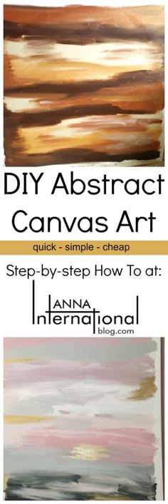 Anna International Blog - DIY Abstract Canvas Art  Step-by-step how to for a really quick, easy and cheap art project with impressive results! www.annainternati...