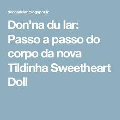Don'na du lar: Passo a passo do corpo da nova  Tildinha Sweetheart Doll