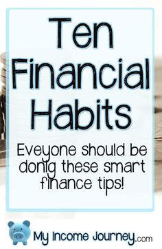 Ten Financial Habits to save your money, make money, and become deliberate about your finances.