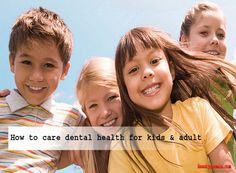 How To Care Dental Health For Kids & Adult - Beautyzoomin