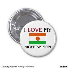 I Love My Nigerian Mom 1 Inch Round Button