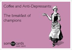 Funny Workplace Ecard: Coffee and Anti-Depressants: The breakfast of champions.