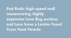 Pod Rods: high-speed mall maneuvering; highly expensive Love Bug auction; and Leno loves a Lambo #used #cars #and #trucks http://malaysia.remmont.com/pod-rods-high-speed-mall-maneuvering-highly-expensive-love-bug-auction-and-leno-loves-a-lambo-used-cars-and-trucks/  #insurance auto auction # Pod Rods: high-speed mall maneuvering; highly expensive Love Bug auction; and Leno loves a Lambo This Thanksgiving weekend Pod Rods gives thanks to those who hit the mall in smokin' Nissan Zs; buy a…