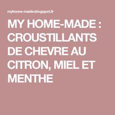 MY HOME-MADE : CROUSTILLANTS DE CHEVRE AU CITRON, MIEL ET MENTHE
