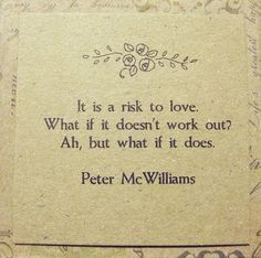 "Peter McWilliams love #quote ""it is a risk to love. What if it doesn't work out? Ah, but what if it does?"" Stand together in tough times."