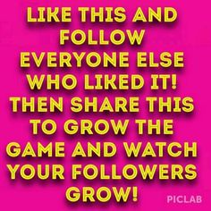 Play the follow game with us! Like,share and follow everyone who likes the post and watch your followers grow over night!! Other