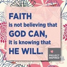 """Faith is not believing that GOD can, it is knowing that He will."""