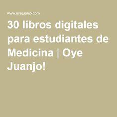 30 libros digitales para estudiantes de Medicina | Oye Juanjo!