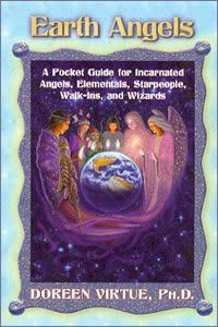 Earth Angels - Doreen Virtue  A pocket Guide for Incarnated:  Angels, Elementals, starpeople, Walk-ins, Wizards etc