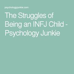 Great article on The Struggles of Being an INFJ Child - Psychology Junkie