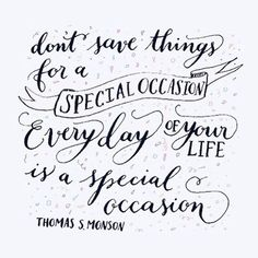 Everyday of your life is a special occasion.