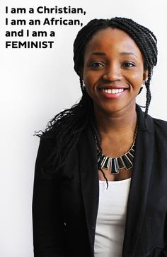 """""""I am a Christian, I am an African, and I am a FEMINIST""""  [follow this link to find a short video and analysis of the straw feminist trope: http://www.thesociologicalcinema.com/1/post/2011/09/tropes-vs-women-6-the-straw-feminist.html]"""