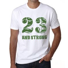 23 And Strong Men's T-shirt White Birthday Gift 00474