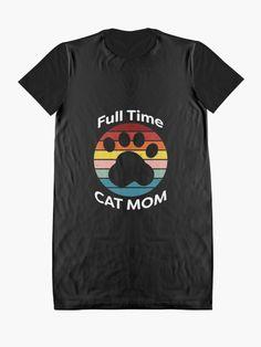 """Full Time Cat Mom"" Graphic T-Shirt Dress by ind3finite | Redbubble Chiffon Tops, Classic T Shirts, Shirt Dress, Cats, Mens Tops, Stuff To Buy, Dresses, Fashion, Gatos"