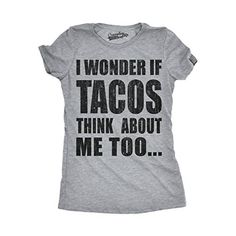 a9b39f0e2eefb Womens I Wonder If Tacos Think About Me Too Funny Taco Tu... https