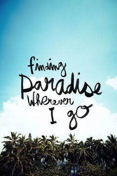 Travel Quotes   Paradise is in your sense of adventure.