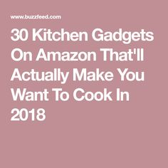 30 Kitchen Gadgets On Amazon That'll Actually Make You Want To Cook In 2018