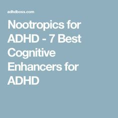 Nootropics for ADHD - 7 Best Cognitive Enhancers for ADHD