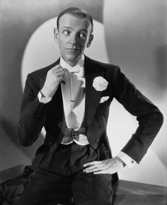 """Fred Astaire.      """"Do it big, do it right and do it with style."""""""