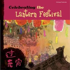 Chinese New Year, Lantern Festival, Dragon Boat Festival and Mid Autumn Festival Mid Autumn Festival Story, Holiday Festival, Chinese Celebrations, How To Make Lanterns, Lantern Making, Chinese Book, Chinese Festival, Dragon Boat Festival, Religious Books