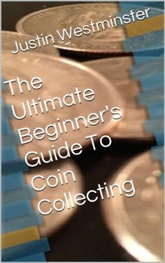 The Ultimate Beginner's Guide To Coin Collecting